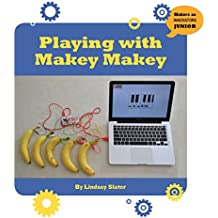 Playing with Makey Makey (21st Century Skills Innovation Library: Makers as Innovators Junior)