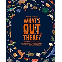 What's Out There?: Amazing plants, rocks, creatures and cultures that make Australia extraordinary