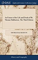 An Extract of the Life and Death of Mr. Thomas Haliburton. the Third Edition