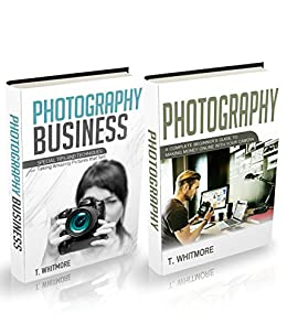 Photography for Beginners: 2 Manuscripts - (Special Tips and Techniques for Taking Pictures that Sell) and (A Complete Beginner's Guide to Making Money Online with Your Camera) by [Whitmore, T]
