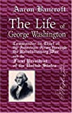 The Life of George Washington, Commander-in-Chief of the American Army through the Revolutionary War, and the First President of the United States