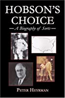 Hobson's Choice: A Biography Of Sorts