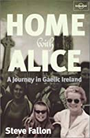 Lonely Planet Home With Alice: A Journey in Gaelic Ireland (Lonely Planet Travel Literature)