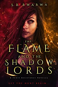 The Flame and the Shadowlords: A YA Epic Fantasy Adventure (The Fènix Resistance Series Book 0) by [BwaBwa, S.B.]