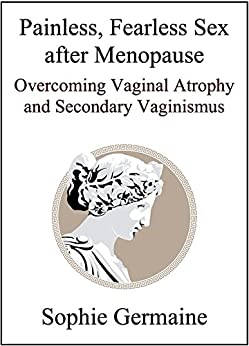 Painless, Fearless Sex after Menopause: Overcoming Vaginal Atrophy and Secondary Vaginismus by [Germaine, Sophie]