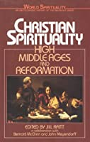 Christian Spirituality: High Middle Ages and Reformation (World Spirituality)