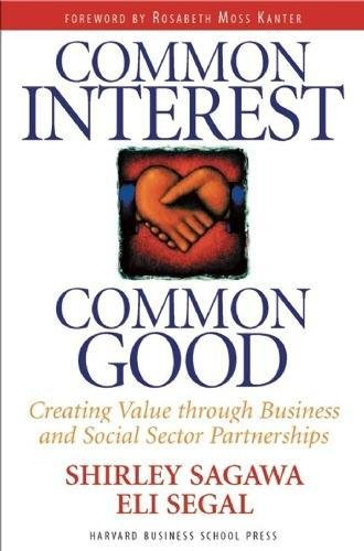 Download Common Interest, Common Good: Creating Value Through Business and Social Sector Partnerships 0875848486
