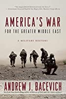 America's War for the Greater Middle East: A Military History by Andrew J. Bacevich(2016-04-05)