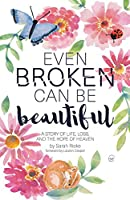 Even Broken Can Be Beautiful: A Story of Life, Loss, and the Hope of Heaven