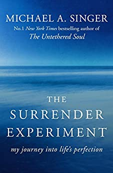 The Surrender Experiment: My Journey into Life's Perfection by [Singer, Michael A.]