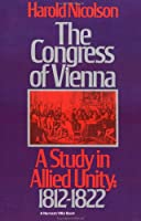 The Congress of Vienna: A Study of Allied Unity: 1812-1822