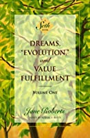 Dreams, Evolution, and Value Fulfillment, Volume One: A Seth Book (Seth, Seth Book.)