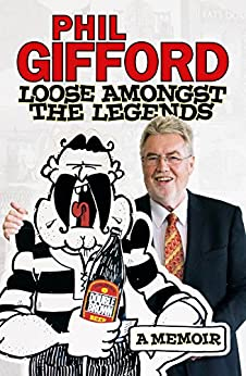 Loose Amongst the Legends: A Memoir by [Gifford, Phil]
