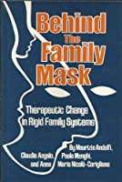 Behind the Family Mask: Therapeutic Change in Rigid Family Systems