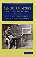 Samuel F. B. Morse 2 Volume Set: His Letters and Journals