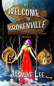 Welcome to Brokenville (Twisted Tales of Saddie Cross Book 1) by [Lee, Jasmine]