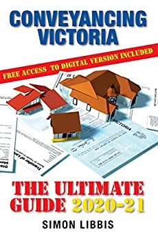 Conveyancing Victoria 2020-21: The Ultimate Guide by [Libbis, Simon]