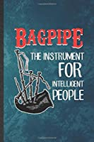 Bagpipe the Instrument for Intelligent People: Funny Blank Lined Music Teacher Lover Notebook/ Journal, Graduation Appreciation Gratitude Thank You Souvenir Gag Gift, Fashionable Graphic 110 Pages