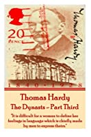 Thomas Hardy - The Dynasts - Part Third: It Is Difficult for a Woman to Define Her Feelings in Language Which Is Chiefly Made by Men to Express Theirs.