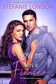 How to Win a Fiancé by [London, Stefanie]