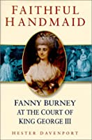 Faithful Handmaid: Fanny Burney at the Court of King George III