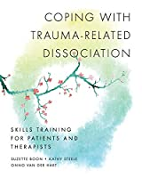 Coping With Trauma-Related Dissociation: Skills Training for Patients and Their Therapists (Norton Interpersonal Neurobiology)