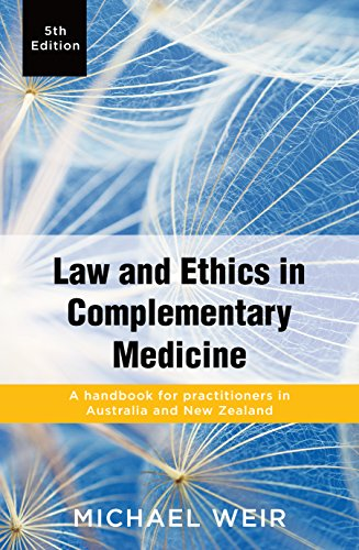 Download Law and Ethics in Complementary Medicine: A Handbook for Practitioners in Australia and New Zealand 1760290467