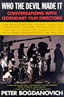 Who the Devil Made It: Conversations with Legendary Film Directors