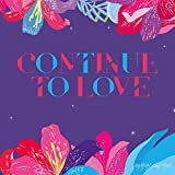 CONTINUE TO LOVE