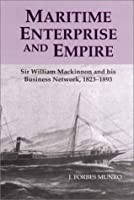 Maritime Enterprise and Empire: Sir William Mackinnon and His Business Network, 1823-93