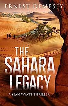 The Sahara Legacy: A Sean Wyatt Archaeological Thriller (Sean Wyatt Adventure Book 13) by [Dempsey, Ernest]