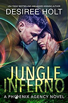 Jungle Inferno (The Phoenix Agency Book 1) by [Holt, Desiree]
