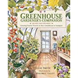 Greenhouse Gardener's Companion, Revised and Expanded Edition: Growing Food & Flowers in Your Greenhouse or Sunspace