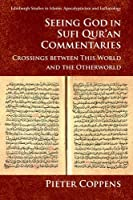Seeing God in Sufi Qur'an Commentaries: Crossings between This World and the Otherworld (Edinburgh Studies in Islamic Apocalypticism and Eschatology)