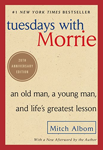 Tuesdays with Morrie: An Old Man, a Young Man, and Life's Greatest Lesson, 20th Anniversary Edition