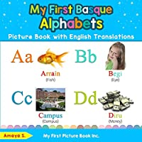 My First Basque Alphabets Picture Book with English Translations: Bilingual Early Learning & Easy Teaching Basque Books for Kids (Teach & Learn Basic Basque words for Children)