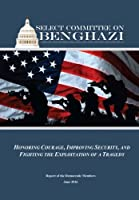 Honoring Courage Improving Security and Fighting the Exploitation of a Tragedy: Report of the Democratic Memebers of the Select Committee on Benghazi [並行輸入品]