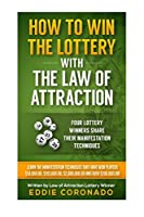 How To Win The Lottery With The Law Of Attraction: Four Lottery Winners Share Their Manifestation Techniques (Manifest Your Millions!)