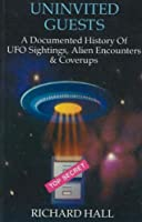 Uninvited Guests: A Documented History of Ufo Sightings, Alien Encounters and Coverups