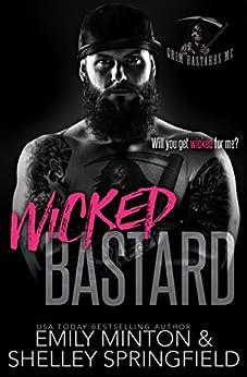 Wicked Bastard (Grim Bastards MC Book 5) by [Springfield, Shelley, Minton, Emily]