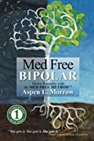 Med Free Bipolar: Thrive Naturally with the Med Free Method(TM) (Med Free Method Book)