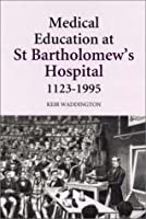 Medical Education and st Bartholomew's Hospital, 1123-1995