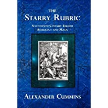 The Starry Rubric: Seventeenth-Century English Astrology and Magic by Alexander Cummins (2012-11-29)