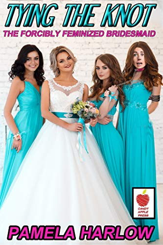 Tying the Knot: The Forcibly Feminized Bridesmaid (English Edition)