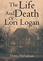 The Life and Death of Lori Logan