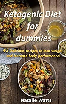Ketogenic Diet for Dummies: 45 Delicious recipes to lose weight and increase body performance! by [Watts, Natalie]