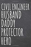 Civil Engineer Husband Daddy Protector Hero: Civil Engineer Dot Grid Notebook, Planner or Journal - 110 Dotted Pages - Office Equipment, Supplies - Funny Civil Engineer Gift Idea for Christmas or Birthday