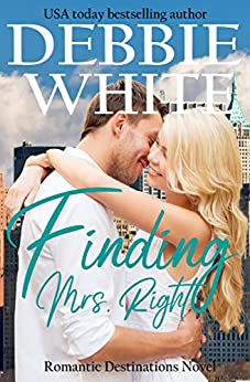 Finding Mrs. Right (Romantic Destinations Book 1) by [White, Debbie]