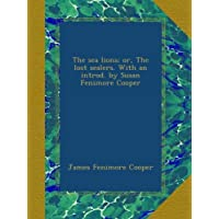 The sea lions; or, The lost sealers. With an introd. by Susan Fenimore Cooper