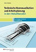 Technische Kommunikation und Arbeitsplanung in den Metallberufen. Schuelerband: Lerntraegerorientierte Grundbildung